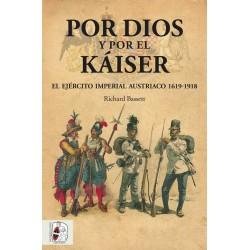 DESPERTA FERRO_ POR DIOS Y POR EL KAISER. EL EJERCITO IMPERIAL AUSTRIACO 1619-1918