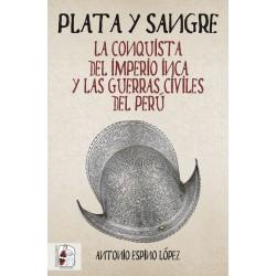 DESPERTA FERRO_ PLATA Y SANGRE. LA CONQUISTA DEL IMPERIO INCA Y LAS GUERRAS CIVILES DEL PERU