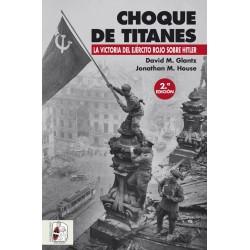 DESPERTA FERRO_CHOQUE DE TITANES. LA VICTORIA DEL EJERCITO ROJO SOBRE HITLER